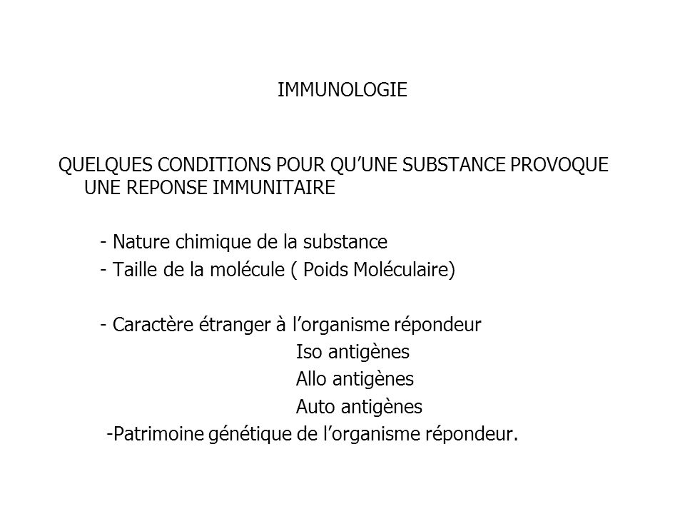 IMMUNOLOGIE QUELQUES CONDITIONS POUR QU'UNE SUBSTANCE PROVOQUE UNE REPONSE IMMUNITAIRE. - Nature chimique de la substance.