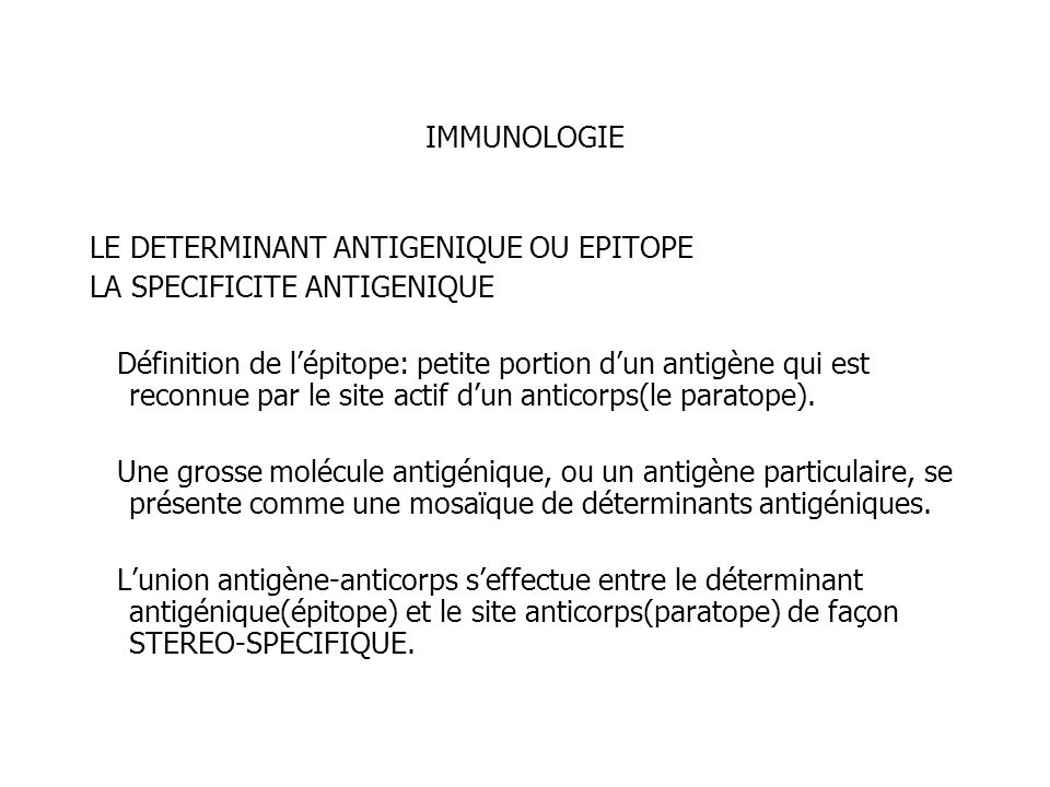 IMMUNOLOGIE LE DETERMINANT ANTIGENIQUE OU EPITOPE. LA SPECIFICITE ANTIGENIQUE.