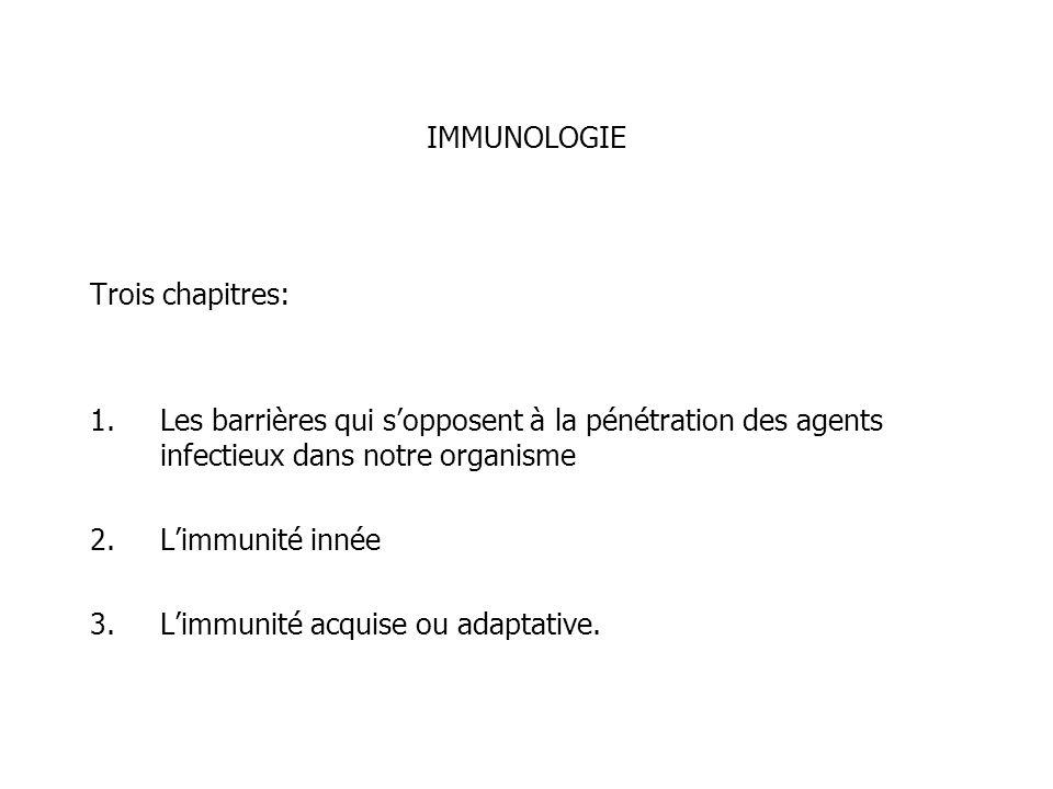 IMMUNOLOGIE Trois chapitres: Les barrières qui s'opposent à la pénétration des agents infectieux dans notre organisme.
