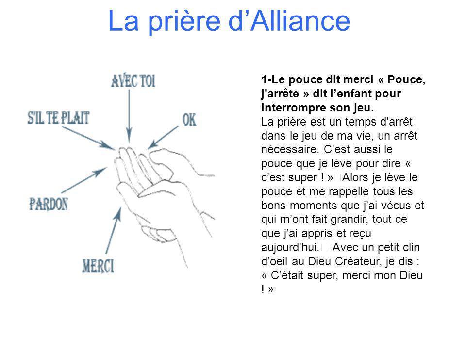 La prière d'Alliance 1-Le pouce dit merci « Pouce, j arrête » dit l'enfant pour interrompre son jeu.