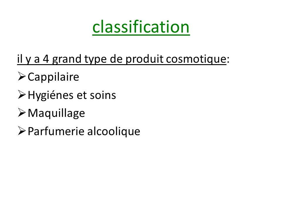 classification il y a 4 grand type de produit cosmotique: Cappilaire