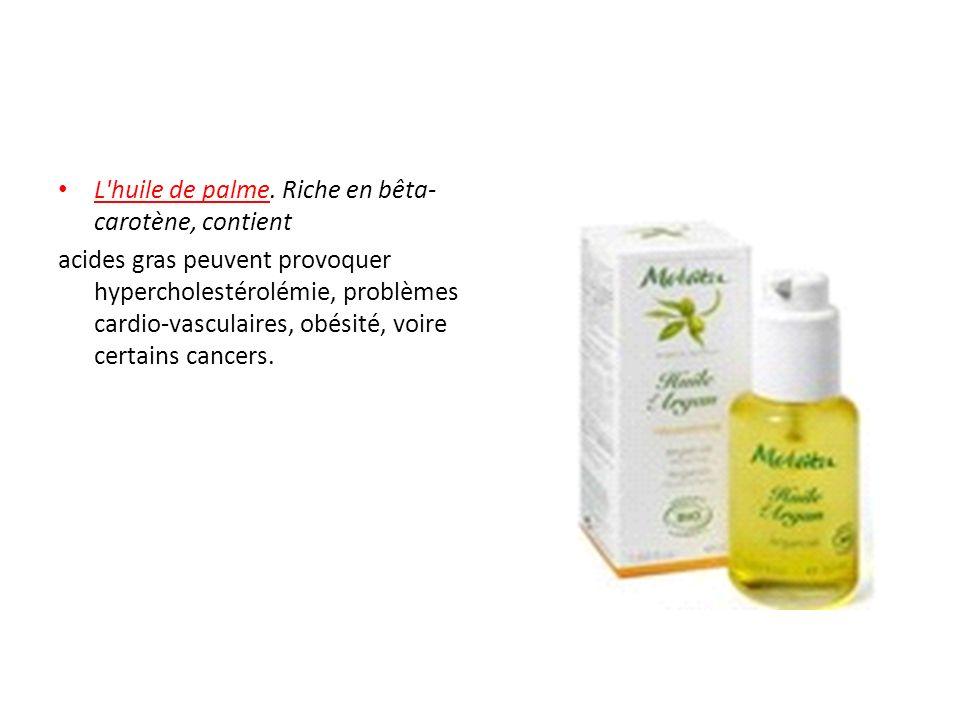 L huile de palme. Riche en bêta-carotène, contient