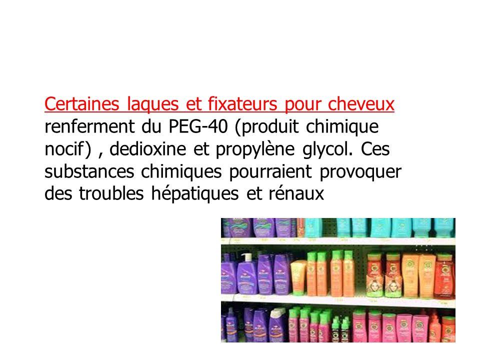 Certaines laques et fixateurs pour cheveux renferment du PEG-40 (produit chimique nocif) , dedioxine et propylène glycol.