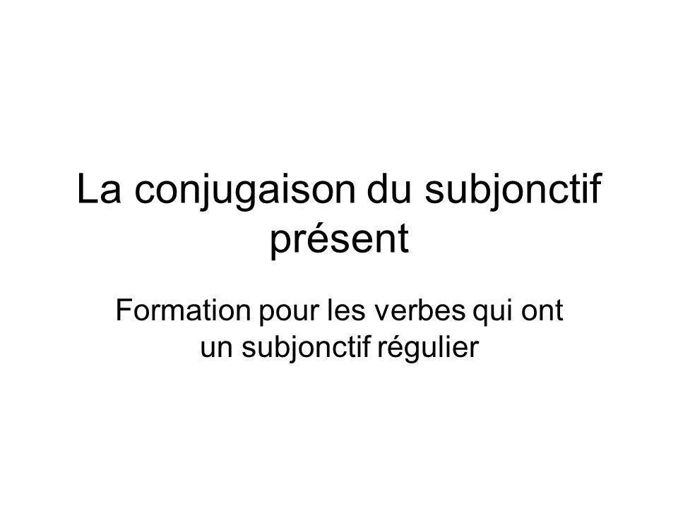 La conjugaison du subjonctif présent