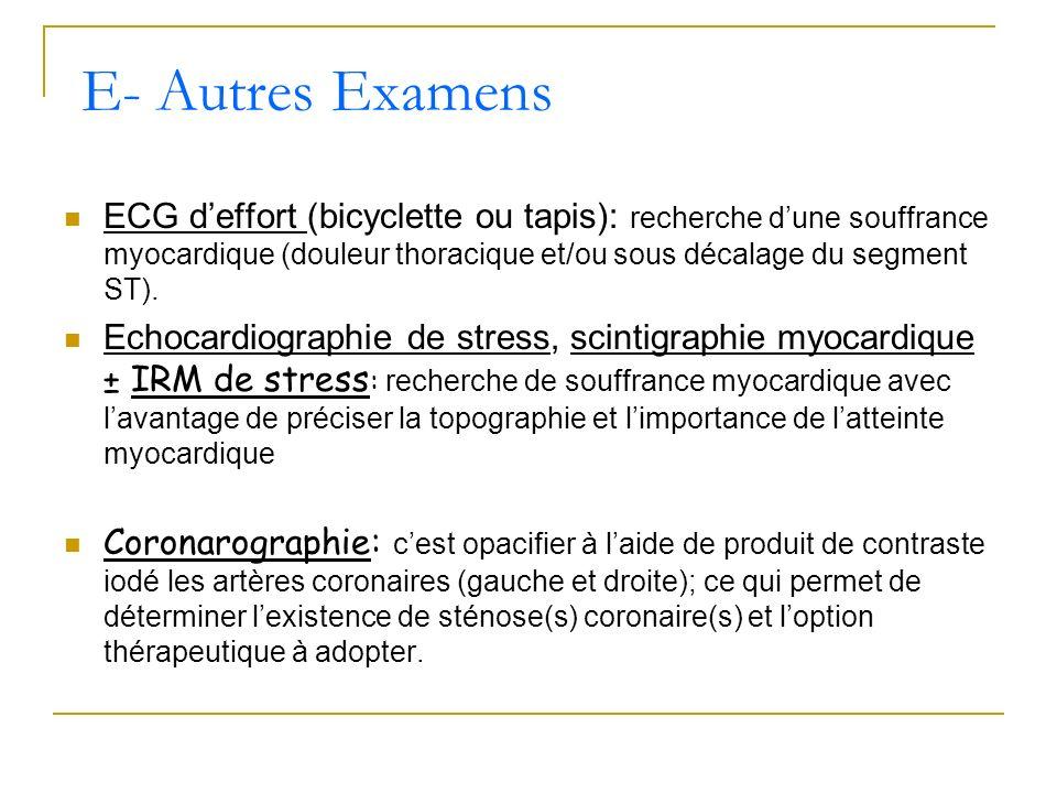 E- Autres ExamensECG d'effort (bicyclette ou tapis): recherche d'une souffrance myocardique (douleur thoracique et/ou sous décalage du segment ST).