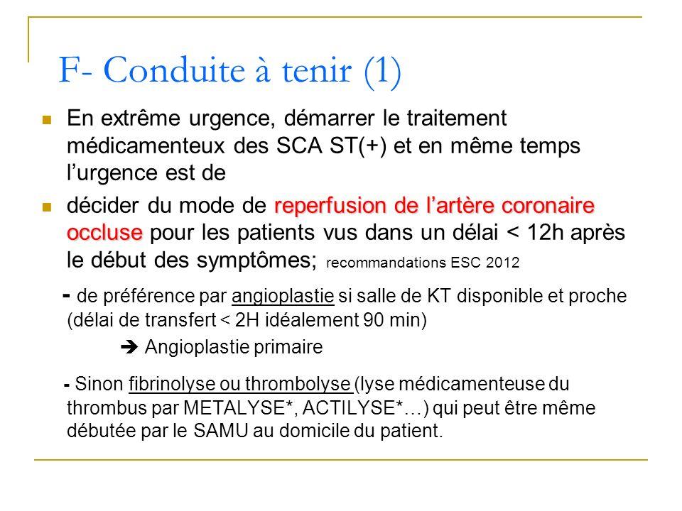 F- Conduite à tenir (1)En extrême urgence, démarrer le traitement médicamenteux des SCA ST(+) et en même temps l'urgence est de.