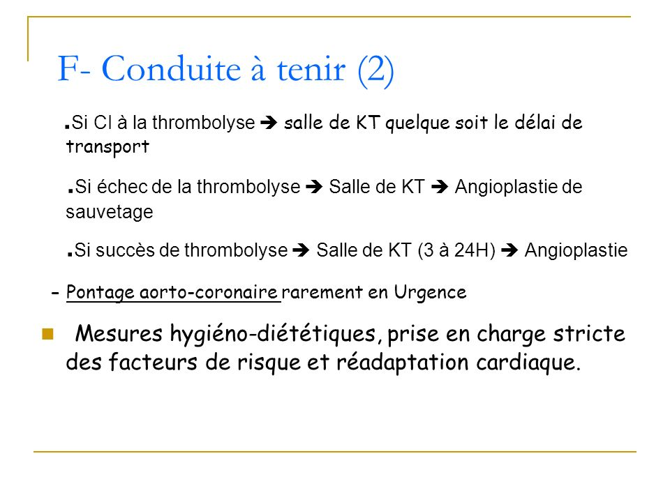 F- Conduite à tenir (2) .Si CI à la thrombolyse  salle de KT quelque soit le délai de transport.