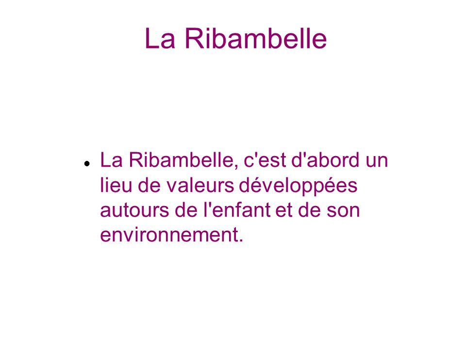 La Ribambelle La Ribambelle, c est d abord un lieu de valeurs développées autours de l enfant et de son environnement.