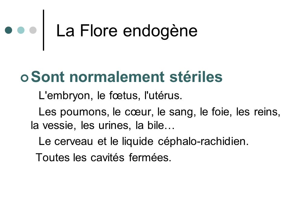 La Flore endogène Sont normalement stériles