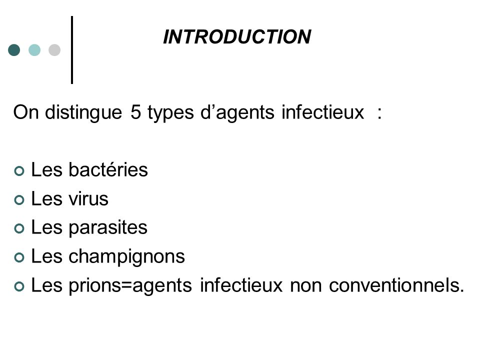 On distingue 5 types d'agents infectieux : Les bactéries Les virus