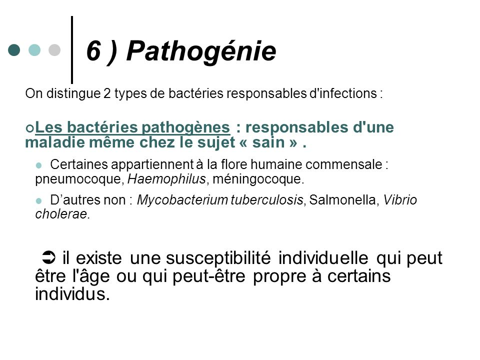 6 ) Pathogénie On distingue 2 types de bactéries responsables d infections :