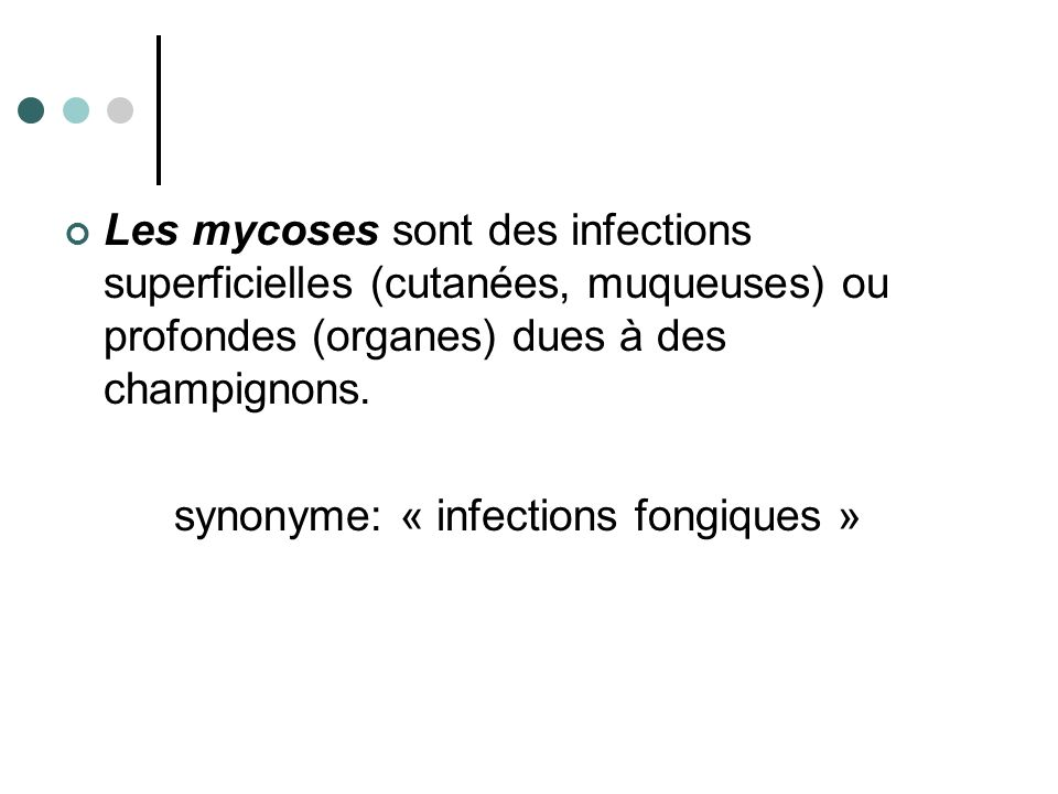 Les mycoses sont des infections superficielles (cutanées, muqueuses) ou profondes (organes) dues à des champignons.