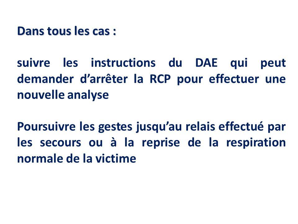 Dans tous les cas : suivre les instructions du DAE qui peut demander d'arrêter la RCP pour effectuer une nouvelle analyse.