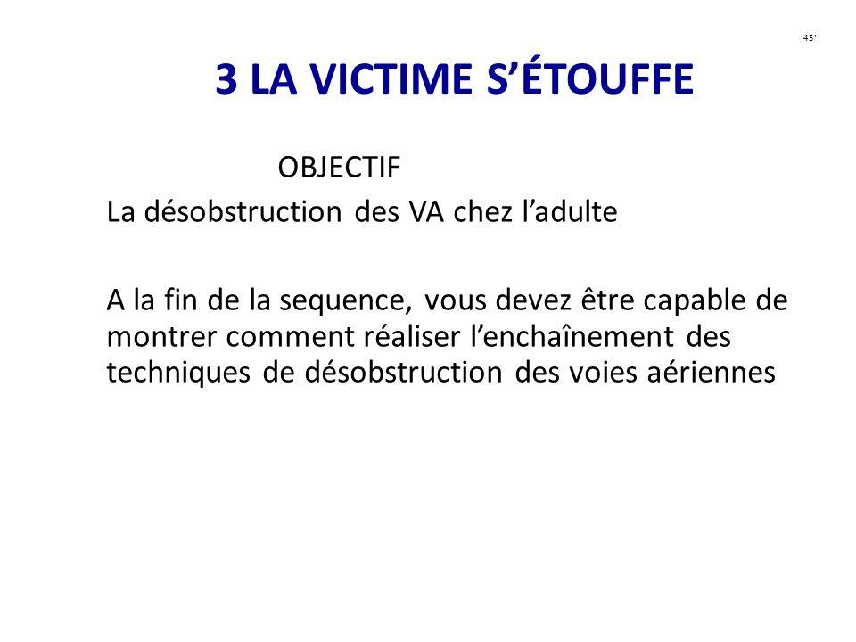 3 LA VICTIME S'ÉTOUFFE OBJECTIF La désobstruction des VA chez l'adulte