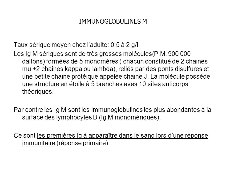 IMMUNOGLOBULINES M Taux sérique moyen chez l'adulte: 0,5 à 2 g/l.
