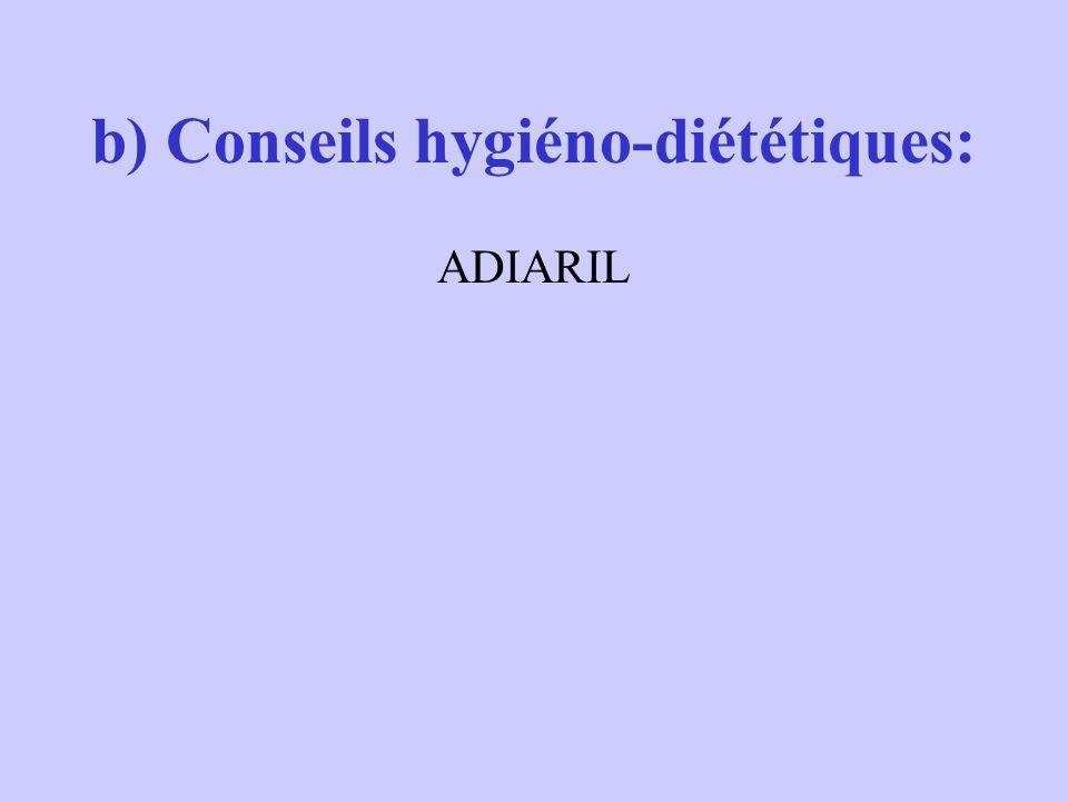 b) Conseils hygiéno-diététiques: