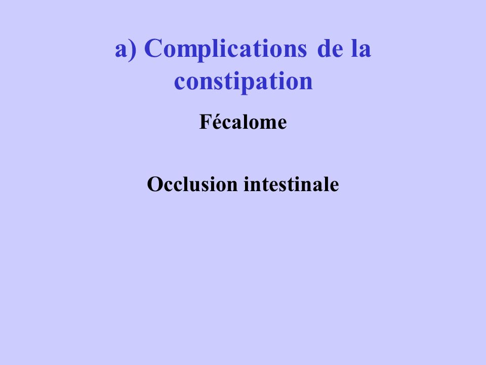 a) Complications de la constipation