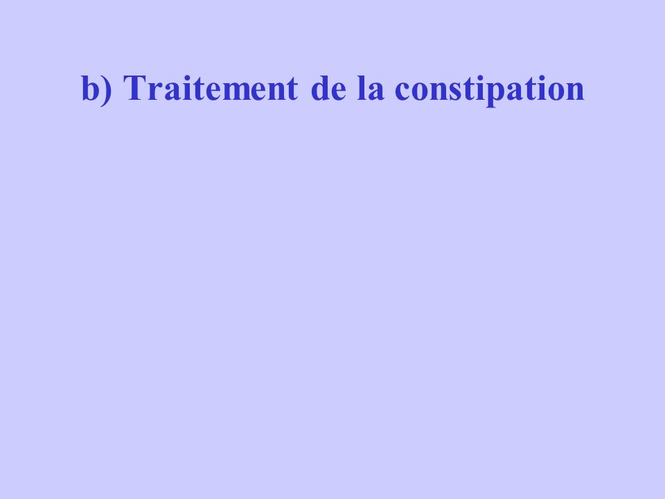 b) Traitement de la constipation
