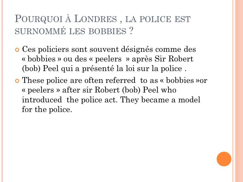 Pourquoi à Londres , la police est surnommé les bobbies