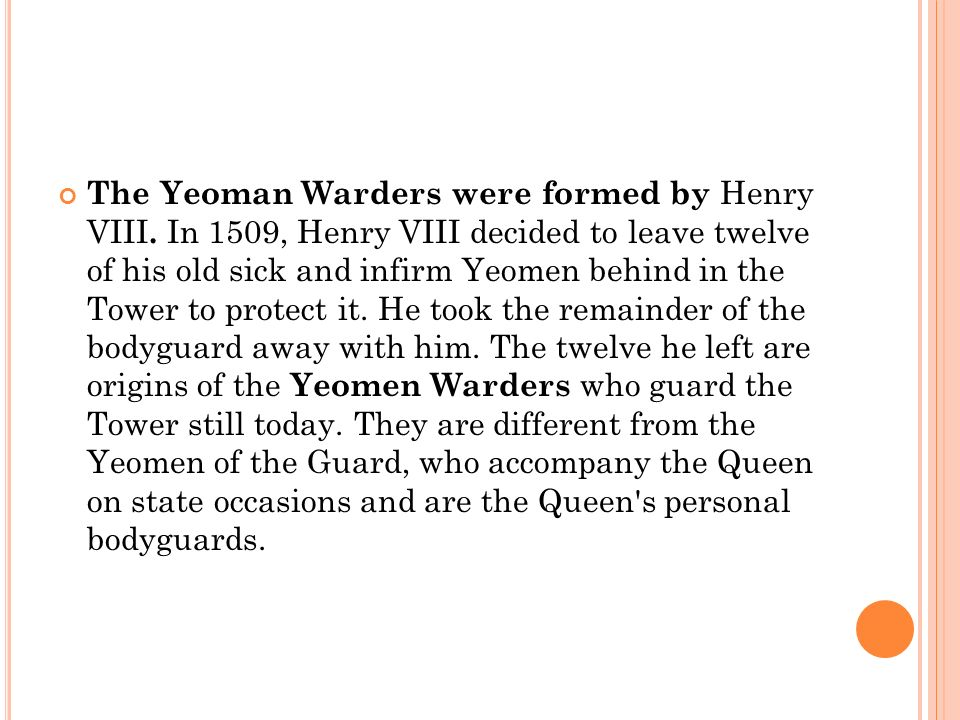 The Yeoman Warders were formed by Henry VIII