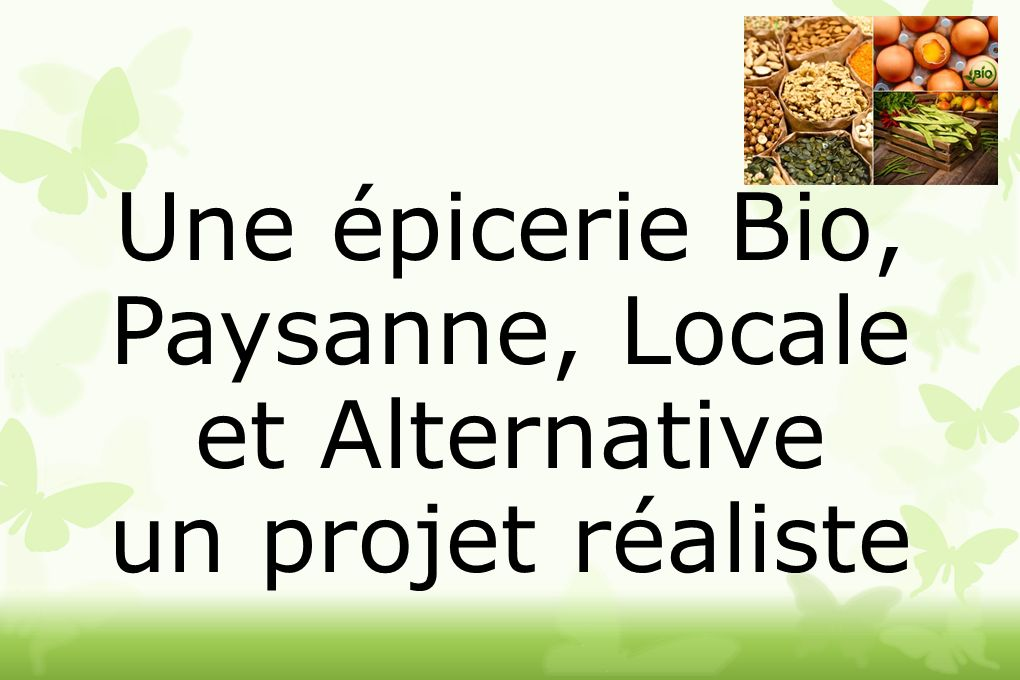 Une épicerie Bio, Paysanne, Locale et Alternative un projet réaliste