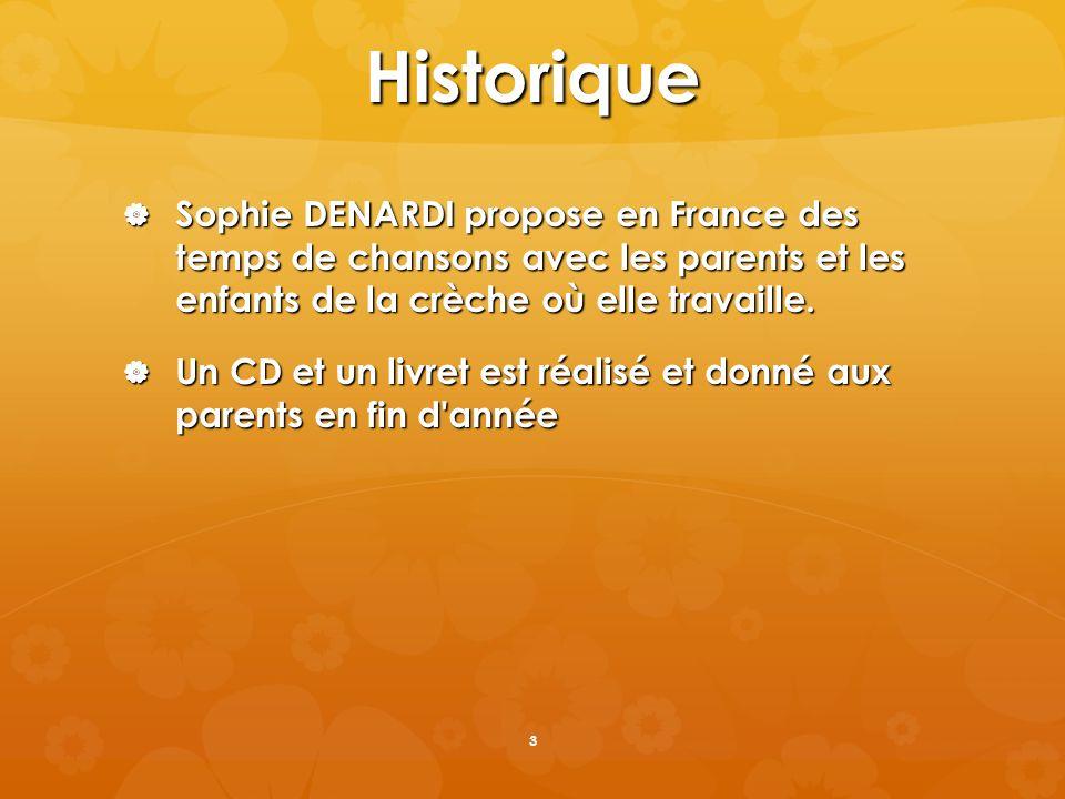 Historique Sophie DENARDI propose en France des temps de chansons avec les parents et les enfants de la crèche où elle travaille.