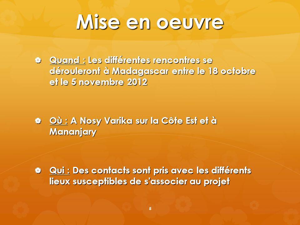 Mise en oeuvre Quand : Les différentes rencontres se dérouleront à Madagascar entre le 18 octobre et le 5 novembre 2012.