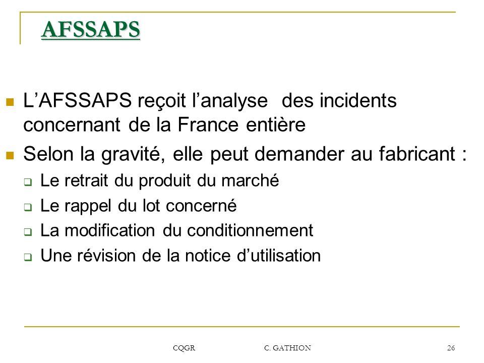 AFSSAPS L'AFSSAPS reçoit l'analyse des incidents concernant de la France entière. Selon la gravité, elle peut demander au fabricant :
