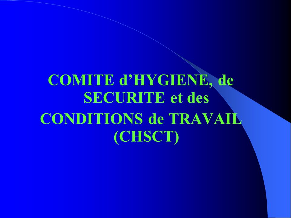 COMITE d'HYGIENE, de SECURITE et des CONDITIONS de TRAVAIL (CHSCT)