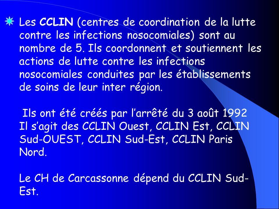 Les CCLIN (centres de coordination de la lutte contre les infections nosocomiales) sont au nombre de 5. Ils coordonnent et soutiennent les actions de lutte contre les infections nosocomiales conduites par les établissements de soins de leur inter région.