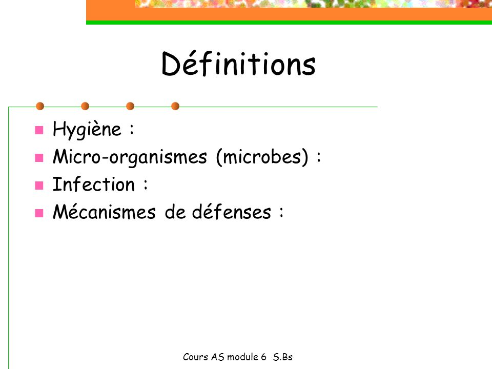 Définitions Hygiène : Micro-organismes (microbes) : Infection :