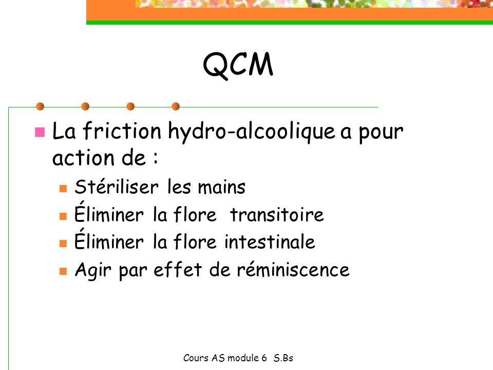 QCM La friction hydro-alcoolique a pour action de :