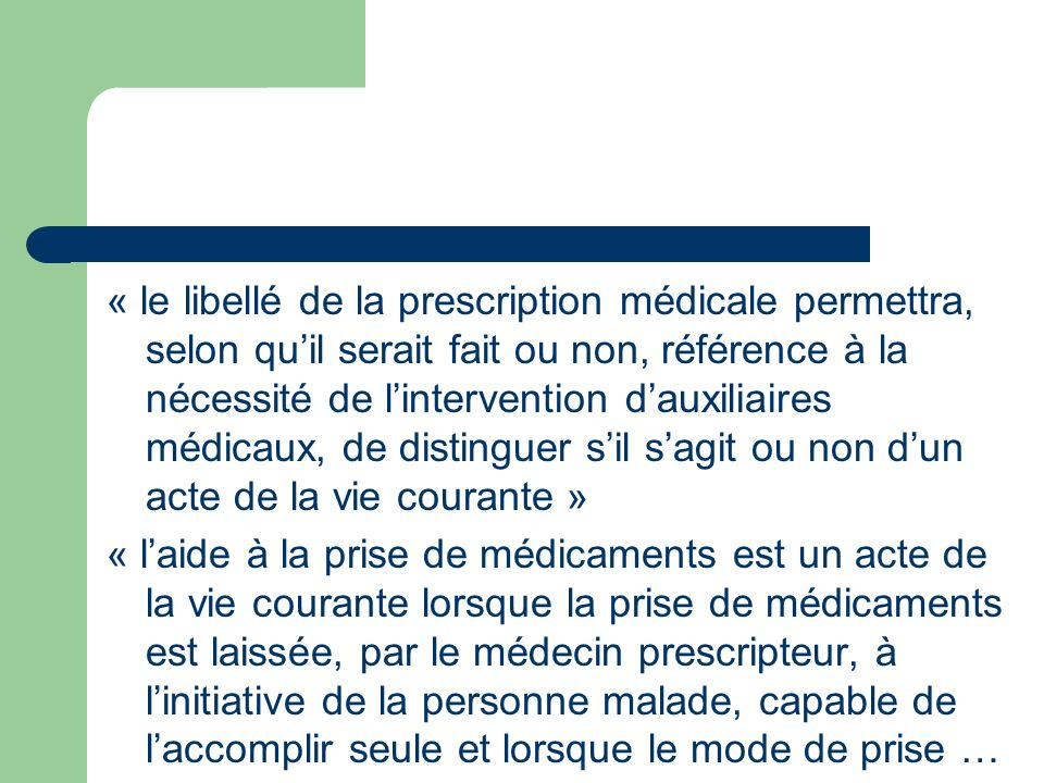 « le libellé de la prescription médicale permettra, selon qu'il serait fait ou non, référence à la nécessité de l'intervention d'auxiliaires médicaux, de distinguer s'il s'agit ou non d'un acte de la vie courante »