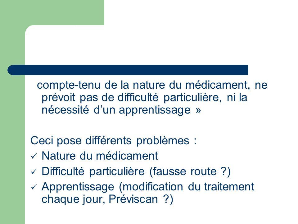 compte-tenu de la nature du médicament, ne prévoit pas de difficulté particulière, ni la nécessité d'un apprentissage »