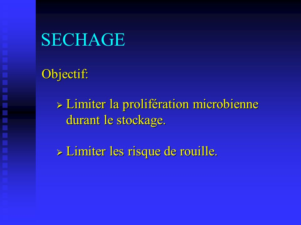SECHAGE Objectif: Limiter la prolifération microbienne durant le stockage.