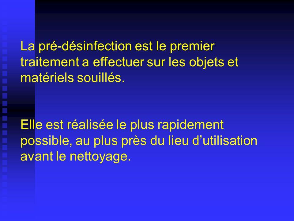 La pré-désinfection est le premier traitement a effectuer sur les objets et matériels souillés.