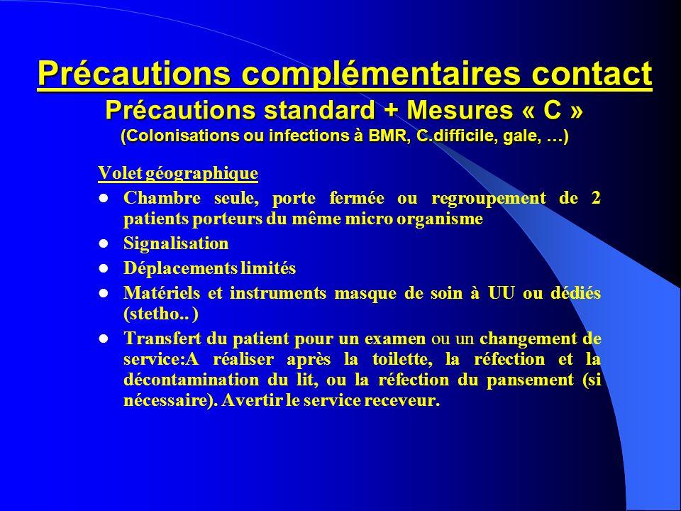 Précautions complémentaires contact Précautions standard + Mesures « C » (Colonisations ou infections à BMR, C.difficile, gale, …)