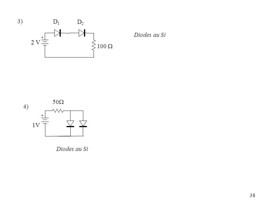 3) D1 D2 Diodes au Si 2 V 100 W 50W 4) 1V Diodes au Si