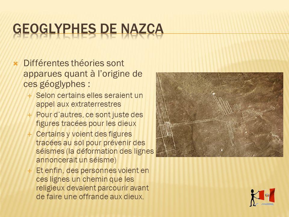 Geoglyphes de Nazca Différentes théories sont apparues quant à l'origine de ces géoglyphes :