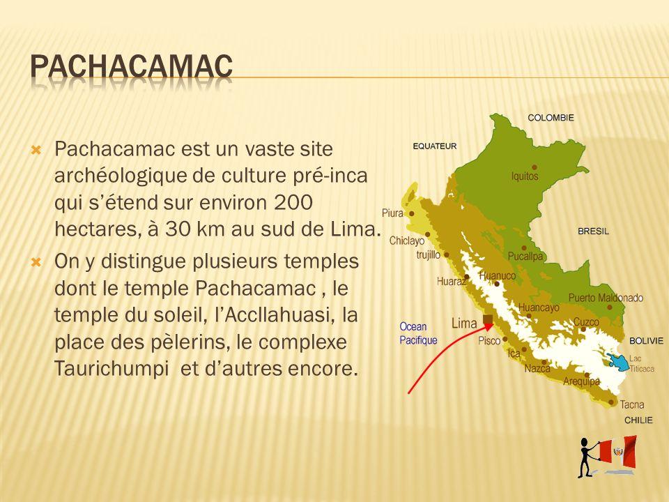 Pachacamac Pachacamac est un vaste site archéologique de culture pré-inca qui s'étend sur environ 200 hectares, à 30 km au sud de Lima.