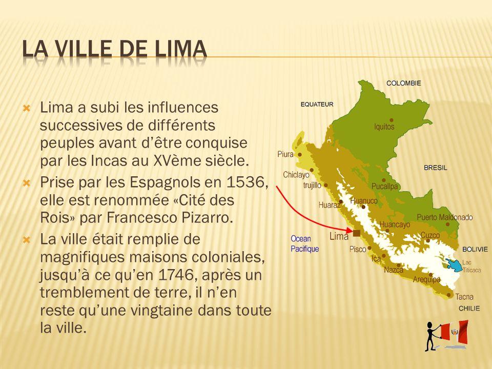 La ville de lima Lima a subi les influences successives de différents peuples avant d'être conquise par les Incas au XVème siècle.