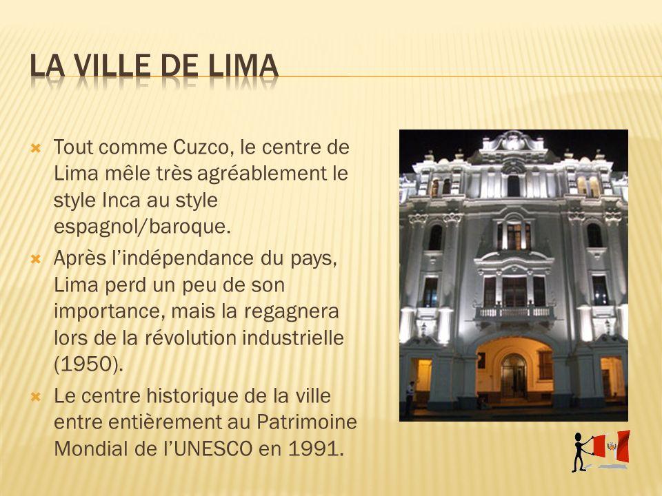 La ville de lima Tout comme Cuzco, le centre de Lima mêle très agréablement le style Inca au style espagnol/baroque.