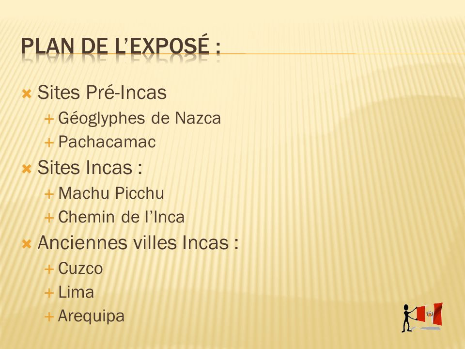 Plan de l'exposé : Sites Pré-Incas Sites Incas :
