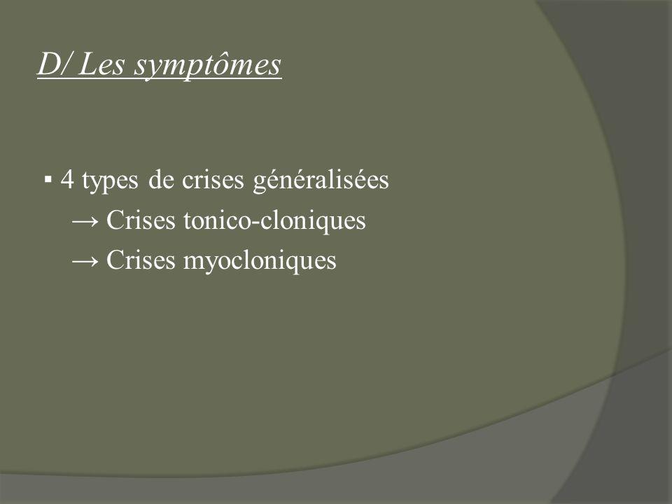 D/ Les symptômes ▪ 4 types de crises généralisées → Crises tonico-cloniques → Crises myocloniques