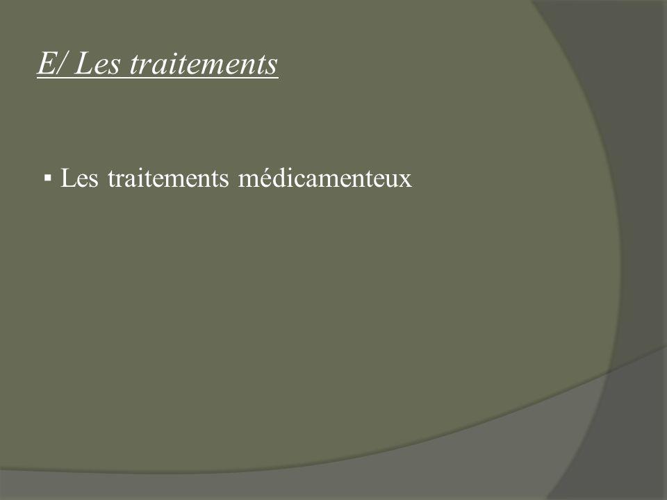 E/ Les traitements ▪ Les traitements médicamenteux