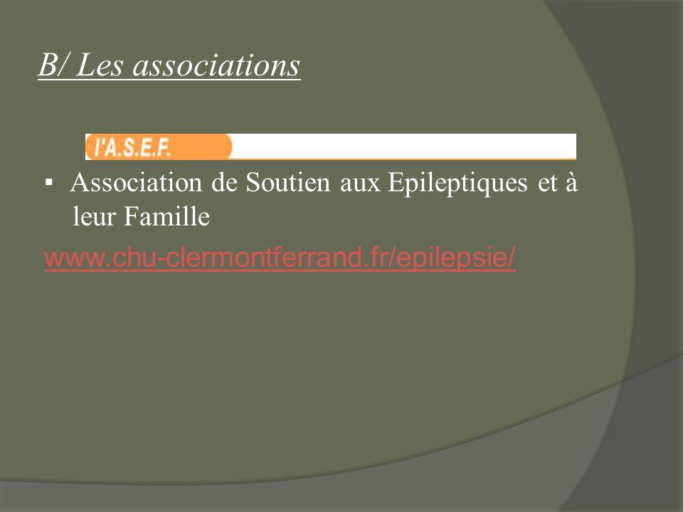 B/ Les associations ▪ Association de Soutien aux Epileptiques et à leur Famille www.chu-clermontferrand.fr/epilepsie/
