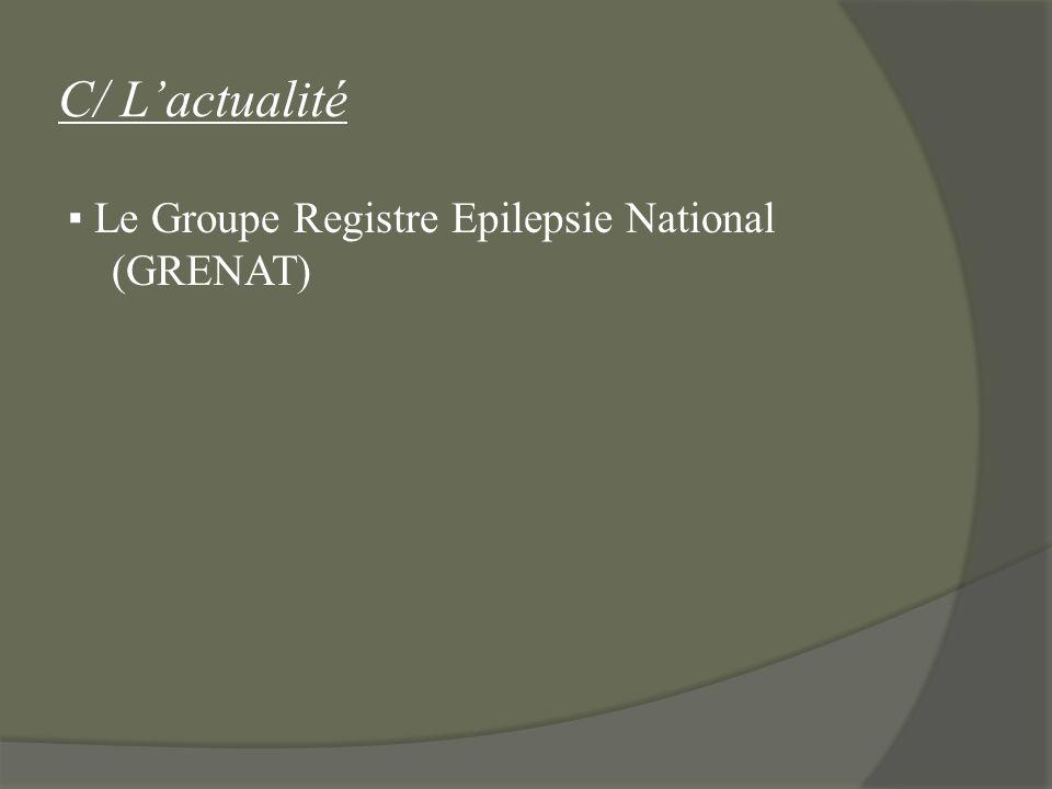 C/ L'actualité ▪ Le Groupe Registre Epilepsie National (GRENAT)
