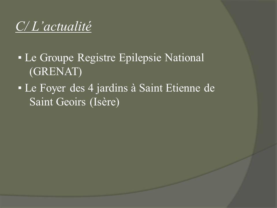 C/ L'actualité ▪ Le Groupe Registre Epilepsie National (GRENAT) ▪ Le Foyer des 4 jardins à Saint Etienne de Saint Geoirs (Isère)
