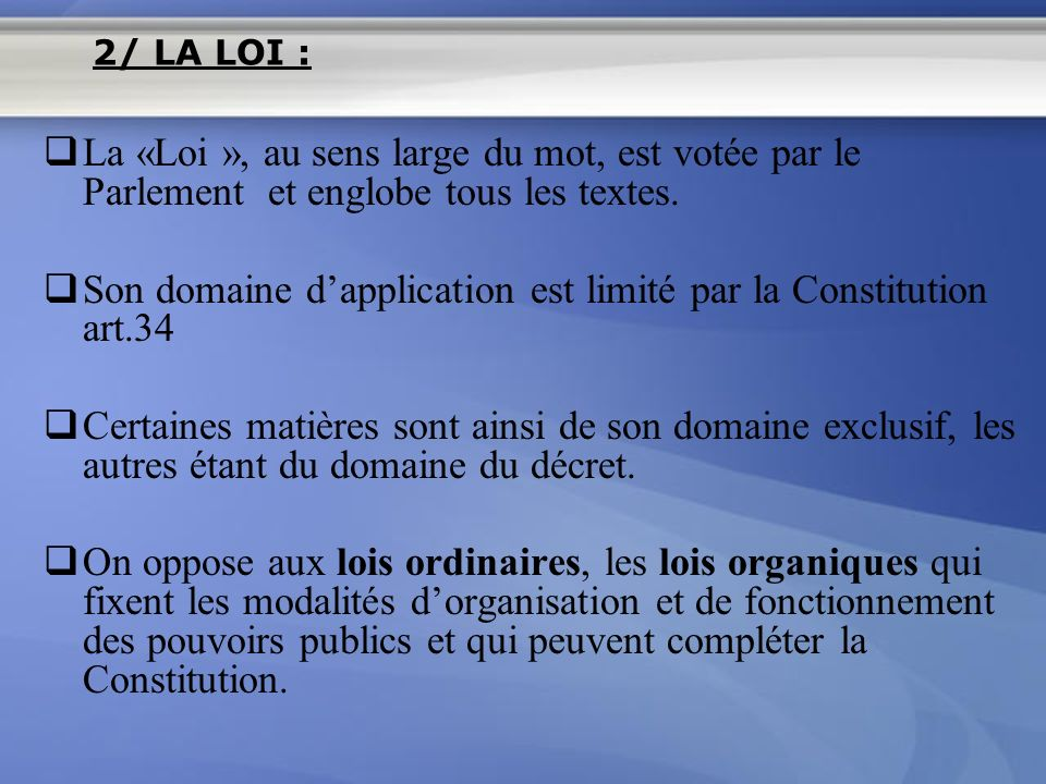 Son domaine d'application est limité par la Constitution art.34