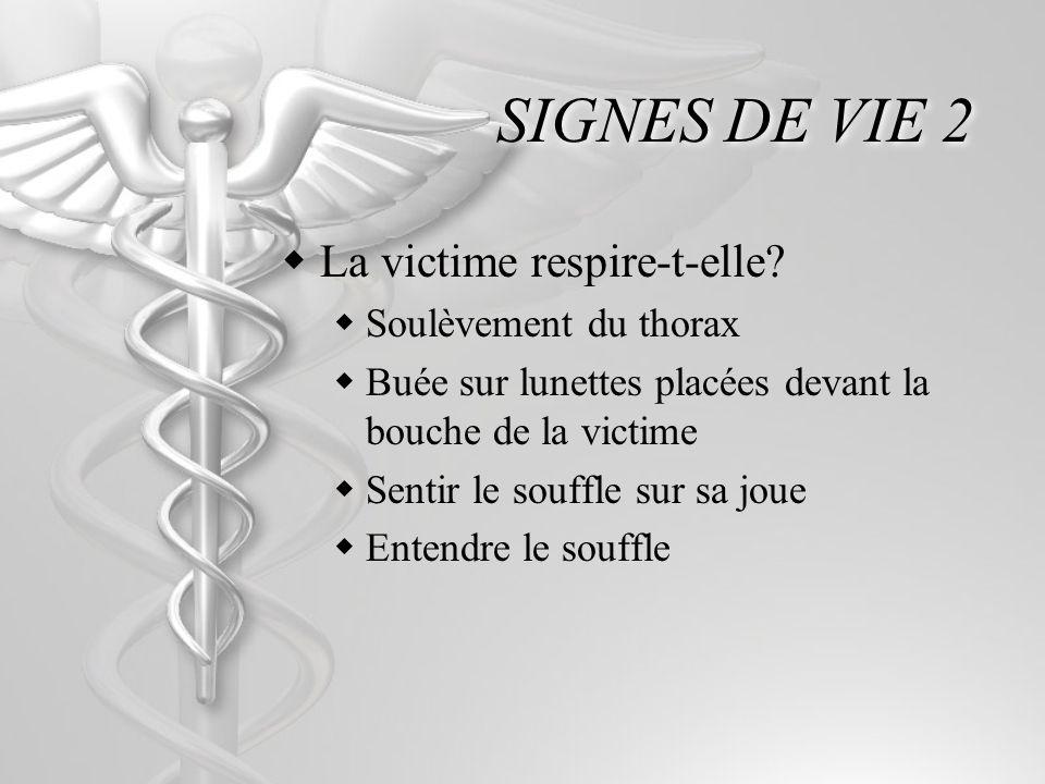 SIGNES DE VIE 2 La victime respire-t-elle Soulèvement du thorax
